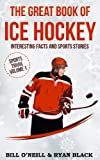 The Great Book of Ice Hockey: Interesting Facts and Sports Stories: Volume 1 (Sports Trivia)