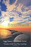 The Intuitive Guide to Extraordinary Success in Life and Business, Peggy Nelson, 1484128818