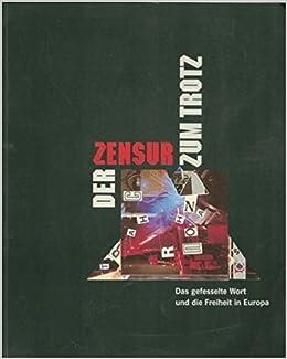 Der Zensur Zum Trotz: Das Gefesselte Wort Und Die Freiheit in Europa (Acta Humaniora: Ausstellungskataloge Der Herzog August Bibliothek)