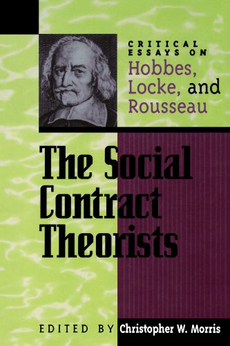 The Social Contract Theorists: Critical Essays on Hobbes, Locke, and Rousseau (Critical Essays on the Classics) (Critical Essays on the Classics Series) (Social Contract Theory By Hobbes Locke And Rousseau)