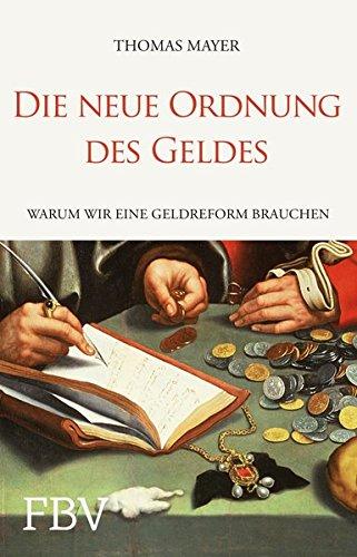 Die neue Ordnung des Geldes: Warum wir eine Geldreform brauchen Broschiert – 10. Oktober 2014 Thomas Mayer FinanzBuch Verlag 3898798402 Volkswirtschaft