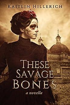 These Savage Bones (English Edition) por [Hillerich, Kaitlin]