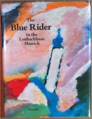 The Blue Rider in the Lenbachhaus, Munich: Masterpieces by Franz Marc, Vassily Kandinsky, Gabriele Munter, Alexei Jawlensky, August Macke, Paul Klee