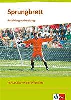 Sprungbrett -  Ausbildungsvorbereitung: Wirtschaft und...