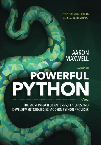 Book cover of Powerful Python: The Most Impactful Patterns, Features, and Development Strategies Modern Python Provides by Aaron Maxwell