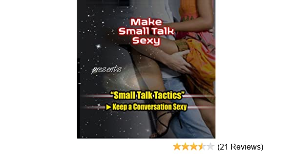 how to make small talk sexy