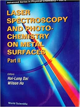 Book Laser Spectroscopy and Photochemistry on Metal Surfaces: Part 1: Vol 1 (Advanced Series in Physical Chemistry)