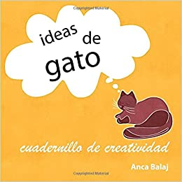 Ideas de gato: cuadernillo de creatividad (Spanish Edition): Anca Balaj: 9781507874134: Amazon.com: Books