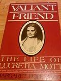Valiant Friend : The Life of Lucretia Mott, Bacon, Margaret H., 0802771904