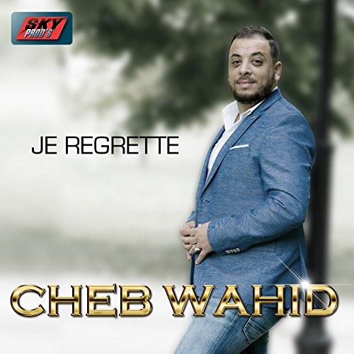 je regrette cheb wahid