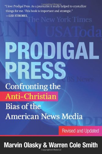 Prodigal Press: Confronting the Anti-Christian Bias of the American News Media (Revised and Updated Edition)