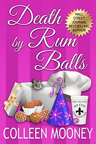 Death By Rum Balls (The New Orleans Go Cup Chronicles)