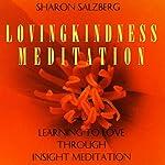 Lovingkindness Meditation: Learning to Love Through Insight Meditation | Sharon Salzberg