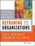 Reframing Organizations : Artistry, Choice, and Leadership, Bolman, Lee G. and Deal, Terrance E., 1118557387