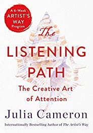 The Listening Path: The Creative Art of Attention (A 6-Week Artist's Way Prog