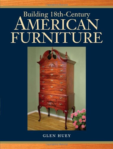 Building 18th-Century American Furniture 18th Century English Furniture