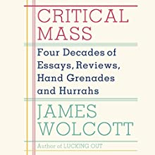 Critical Mass: Four Decades of Essays, Reviews, Hand Grenades and Hurrahs Audiobook by James Wolcott Narrated by Kevin T. Collins