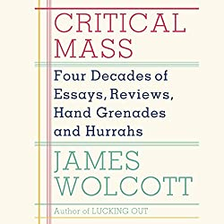Critical Mass: Four Decades of Essays, Reviews, Hand Grenades and Hurrahs