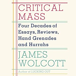Critical Mass: Four Decades of Essays, Reviews, Hand Grenades and Hurrahs Audiobook