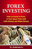 Forex Investing  How to Invest in Forex in Your Spare Time with Little Money and Make Money(Forex Trading, Forex Strategies))