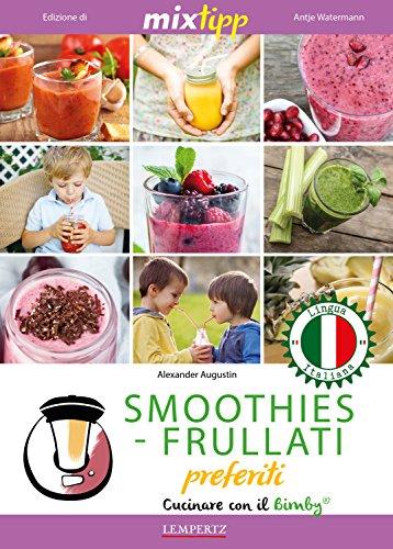 MIXtipp:  SMOOTHIES-FRULLATI preferite (italiano): Cucinare con il Bimby TM5 und TM31 (Kochen mit dem Thermomix) (Italian Edition)