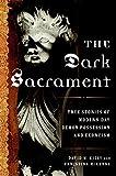 The Dark Sacrament: True Stories of Modern-Day