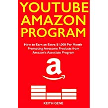 YouTube Amazon Program: How to Earn an Extra $1,000 Per Month Promoting Awesome Products from Amazon's Associate Program