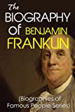 The Biography of Benjamin Franklin (Biographies of Famous People Series)