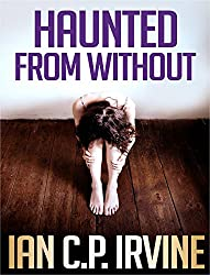 Haunted From Without : A Medical Thriller Conspiracy Adventure (Omnibus Edition containing both Book One and Book Two) (English Edition)