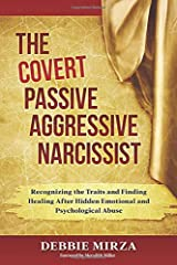 The Covert Passive-Aggressive Narcissist: Recognizing the Traits and Finding Healing After Hidden Emotional and Psychological Abuse Paperback