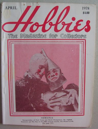 HOBBIES [ April 1978, Vol. 83 No. 2 ] The Magazine for Collectors (Ozmania: Interpretation of Fred Stone and David Montgomery, the original Scarecrow and Tin Man in the 1902 musical comedy, The Wizard of Oz, Vol. 83 No. 2) ()