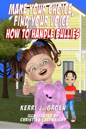 Make Your Choice, Find Your Voice: How to Handle Bullies (Volume 1) pdf