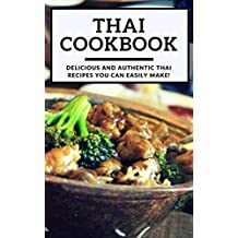 Thai Cookbook: Delicious And Authentic Thai Recipes You Can Easily Make! (Thai Takeout Recipes Book 1)
