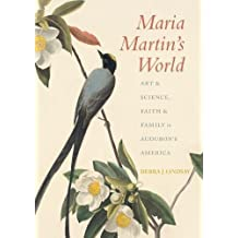 Maria Martin's World: Art and Science, Faith and Family in Audubon's America