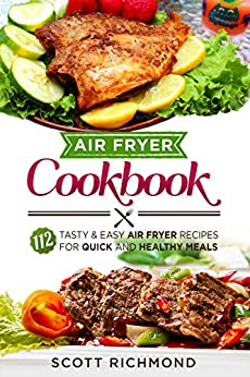 Air Fryer Cookbook: 112 Tasty And Easy Air Fryer Recipes