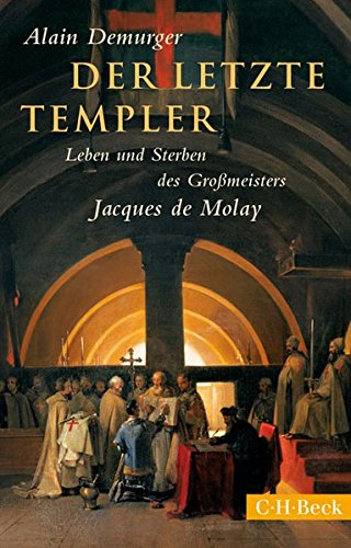Der letzte Templer: Leben und Sterben des Grossmeisters Jacques de Molay Taschenbuch – 21. August 2015 Alain Demurger Holger Fock Sabine Müller C.H.Beck