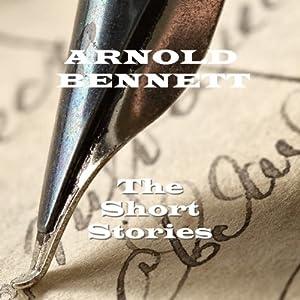 Arnold Bennett : The Short Stories Audiobook