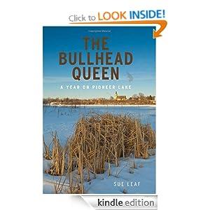 The Bullhead Queen: A Year on Pioneer Lake Sue Leaf