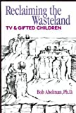 Reclaiming the Wasteland : TV and Gifted Children, Abelman, Bob, 1572730145