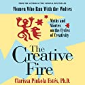 The Creative Fire: Myths and Stories on the Cycles of Creativity Audiobook by Clarissa Pinkola Estes Narrated by Clarissa Pinkola Estes