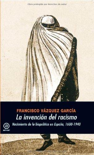 Descargar Libro La Invención Del Racismo Francisco Vázquez García