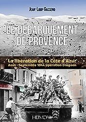 Le débarquement de Provence : La libération de la Côte d'Azur, août-septembre 44, Opération Dragoon