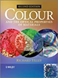 Colour and the Optical Properties of Materials -An Exploration of the Relationship Between Light,the Optical Properties of Materials and Colour 2e