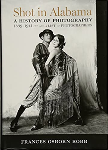 Shot in Alabama: A History of Photography, 1839–1941, and a List of Photographers