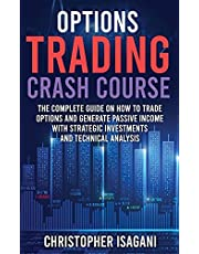 Options Trading Crash Course: The Complete Guide on How to Trade Options and Generate Passive Income with Strategic Investments and Technical Analysis