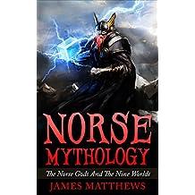 Norse Mythology: The Norse Gods And The Nine Worlds (Norse Mythology, Nine Worlds, Norse Gods)