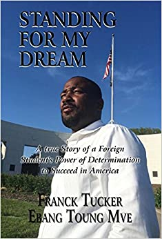 Standing for My Dream: A True Story of a Foreign Student's Power of Determination to Succeed in America