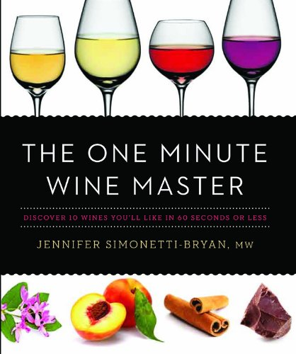 The One Minute Wine Master: Discover 10 Wines You'll Like in 60 Seconds or Less by Jennifer Simonetti-Bryan