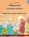 Villijoutsenet – Los cisnes salvajes (suomi – espanja).  Kaksikielinen lastenkirja perustuen Hans Christian Andersenin satuun, 4-6-vuotiaasta eteenpäin, ... kahdella kielellä) (Spanish Edition)