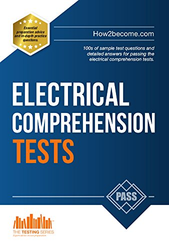 How to Pass ELECTRICAL COMPREHENSION TESTS: The Complete Guide to Passing Electrical Reasoning, Circuit and Comprehension Tests (Testing Series)